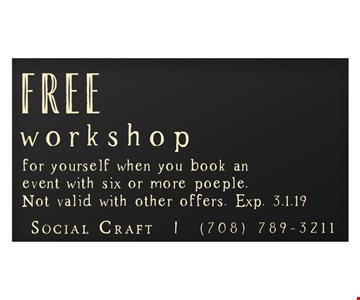 Free workshop for yourself when you book an event with six or more people. Not valid with other offers. Exp. 3.1.19