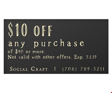 $10 off any purchase of $40 or more. Not valid with other offers. Exp. 3.1.19