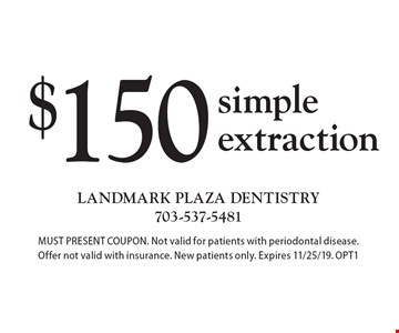 $150 simple extraction. MUST PRESENT COUPON. Not valid for patients with periodontal disease. Offer not valid with insurance. New patients only. Expires 11/25/19. OPT1