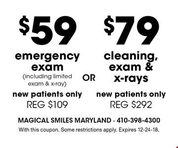 $59 emergency exam (including limited exam & x-ray; new patients only; reg. $109) OR $79 cleaning, exam & x-rays (new patients only; reg. $292). With this coupon. Some restrictions apply. Expires 12-24-18.