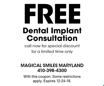 Free dental implant consultation. Call now for special discount for a limited time only. With this coupon. Some restrictions apply. Expires 12-24-18.