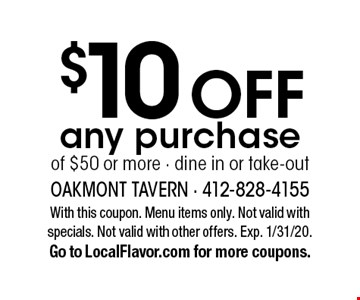$10 off any purchase of $50 or more. Dine in or take-out. With this coupon. Menu items only. Not valid with specials. Not valid with other offers. Exp. 1/31/20. Go to LocalFlavor.com for more coupons.