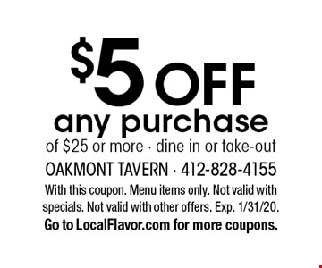 $5 off any purchase of $25 or more. Dine in or take-out. With this coupon. Menu items only. Not valid with specials. Not valid with other offers. Exp. 1/31/20. Go to LocalFlavor.com for more coupons.