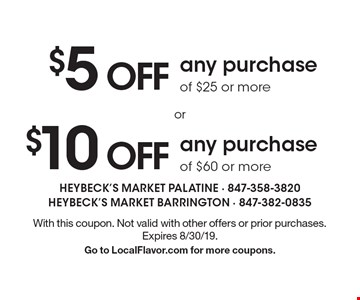 $10 off any purchase of $60 or more or $5 off any purchase of $25 or more. With this coupon. Not valid with other offers or prior purchases. Expires 8/30/19. Go to LocalFlavor.com for more coupons.