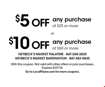 $10 off any purchase of $60 or more or $5 off any purchase of $25 or more. With this coupon. Not valid with other offers or prior purchases. Expires 9/27/19. Go to LocalFlavor.com for more coupons.