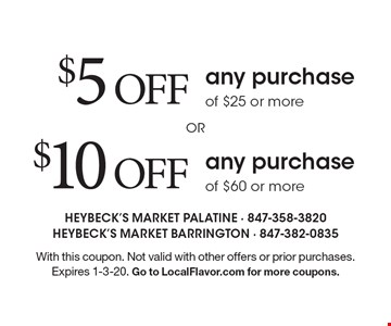 $10 OFF any purchase of $60 or more. $5 OFF any purchase of $25 or more. With this coupon. Not valid with other offers or prior purchases. Expires 1-3-20. Go to LocalFlavor.com for more coupons.