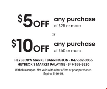 $10 Off any purchase of $60 or more. $5 Off any purchase of $25 or more. With this coupon. Not valid with other offers or prior purchases. 