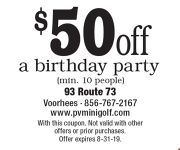 $50 off a birthday party (min. 10 people). With this coupon. Not valid with other offers or prior purchases.Offer expires 8-31-19.