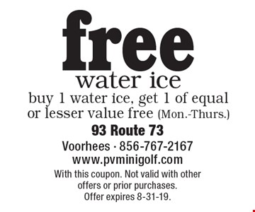 free water ice buy 1 water ice, get 1 of equal or lesser value free (Mon.-Thurs.). With this coupon. Not valid with other offers or prior purchases.Offer expires 8-31-19.