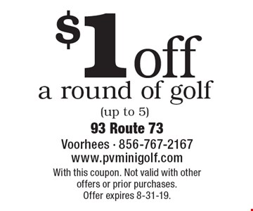 $1off a round of golf (up to 5). With this coupon. Not valid with other offers or prior purchases.Offer expires 8-31-19.