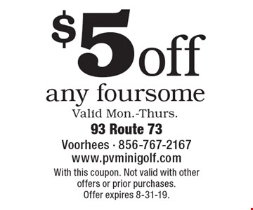 $5off any foursome Valid Mon.-Thurs.. With this coupon. Not valid with other offers or prior purchases.Offer expires 8-31-19.