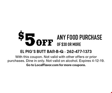 $5 Off ANY FOOD PURCHASE OF $30 OR MORE. With this coupon. Not valid with other offers or prior purchases. Dine in only. Not valid on alcohol. Expires 4-12-19. Go to LocalFlavor.com for more coupons.