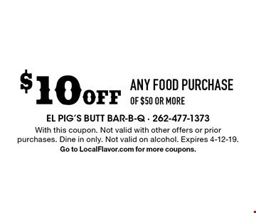 $10 Off ANY FOOD PURCHASE OF $50 OR MORE. With this coupon. Not valid with other offers or prior purchases. Dine in only. Not valid on alcohol. Expires 4-12-19. Go to LocalFlavor.com for more coupons.