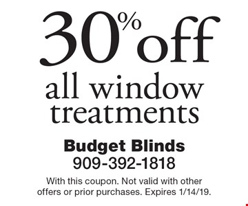 30% off all window treatments. With this coupon. Not valid with other offers or prior purchases. Expires 1/14/19.