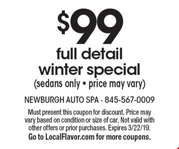 $99 full detail winter special(sedans only - price may vary). Must present this coupon for discount. Price may vary based on condition or size of car. Not valid with other offers or prior purchases. Expires 3/22/19. Go to LocalFlavor.com for more coupons.
