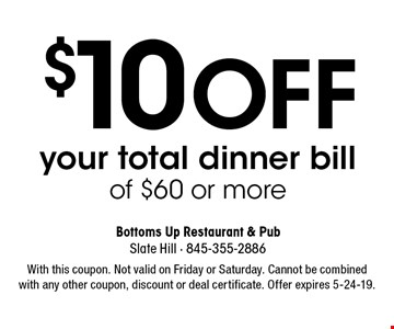 $10 OFF your total dinner bill of $60 or more. With this coupon. Not valid on Friday or Saturday. Cannot be combined with any other coupon, discount or deal certificate. Offer expires 5-24-19.