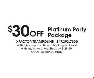 $30 Off Platinum Party Package. With this coupon at time of booking. Not valid with any other offers. Book by 2-28-19. CODE: XF30PLATINUM