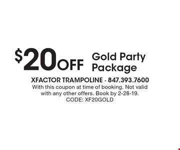 $20 Off Gold Party Package. With this coupon at time of booking. Not valid with any other offers. Book by 2-28-19. CODE: XF20GOLD
