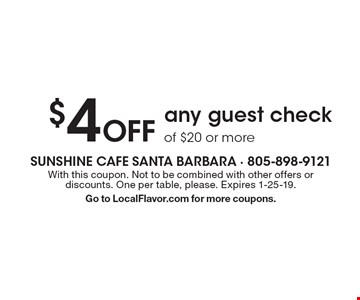 $4 Off any guest check of $20 or more. With this coupon. Not to be combined with other offers or discounts. One per table, please. Expires 1-25-19. Go to LocalFlavor.com for more coupons.