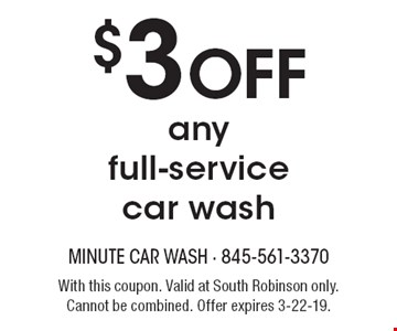 $3 OFF any full-service car wash. With this coupon. Valid at South Robinson only. Cannot be combined. Offer expires 3-22-19.