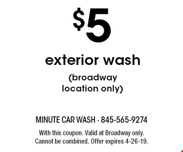 $5 exterior wash(broadway location only). With this coupon. Valid at Broadway only. Cannot be combined. Offer expires 4-26-19.