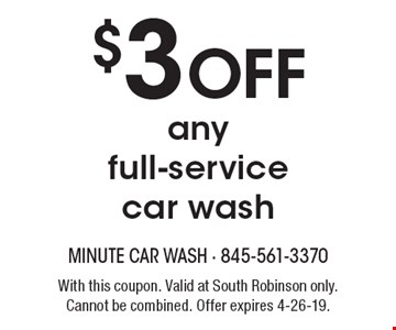 $3 off any full-service car wash. With this coupon. Valid at South Robinson only. Cannot be combined. Offer expires 4-26-19.