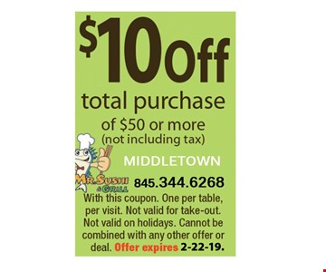 $10 Off total purchase of $50 or more (not including tax). With this coupon. One per table, per visit. Not valid for take-out. Not valid on holidays. Cannot be combined with any other offer or deal. Offer Expires2/22/19
