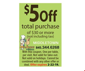 $5 Off total purchase of $30 or more (not including tax). With this coupon. One per table, per visit. Not valid for take-out. Not valid on holidays. Cannot be combined with any other offer or deal. Offer Expires2/22/19