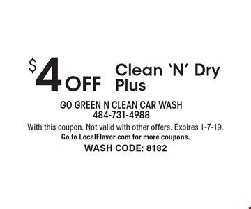 $4 Off Clean 'N' Dry Plus. With this coupon. Not valid with other offers. Expires 1-7-19. Go to LocalFlavor.com for more coupons. wash code: 8182