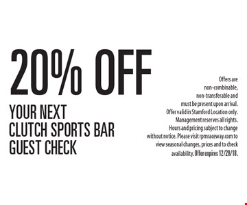 20% Off Your Next Clutch Sports Bar Guest Check. Offers are non-combinable, non-transferable and must be present upon arrival. Offer valid in Stamford Location only. Management reserves all rights. Hours and pricing subject to change without notice. Please visit rpmraceway.com to view seasonal changes, prices and to check availability. Offer expires 12/28/18.