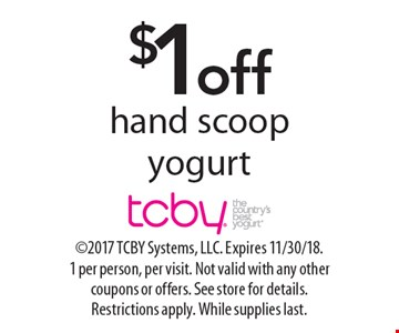 $1 off hand scoop yogurt. 2017 TCBY Systems, LLC. Expires 11/30/18. 1 per person, per visit. Not valid with any other coupons or offers. See store for details. Restrictions apply. While supplies last.