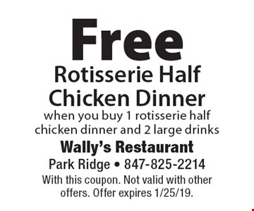Free Rotisserie Half Chicken Dinner when you buy 1 rotisserie half chicken dinner and 2 large drinks. With this coupon. Not valid with other offers. Offer expires 1/25/19.