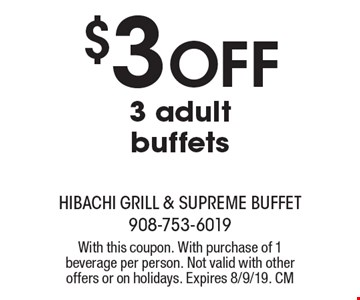 $3 off 3 adult buffets. With this coupon. With purchase of 1 beverage per person. Not valid with other offers or on holidays. Expires 8/9/19. CM