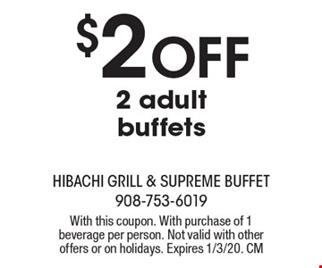 $2 off 2 adult buffets. With this coupon. With purchase of 1 beverage per person. Not valid with other offers or on holidays. Expires 1/3/20. CM