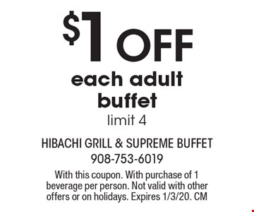 $1 off each adult buffet. Limit 4. With this coupon. With purchase of 1 beverage per person. Not valid with other offers or on holidays. Expires 1/3/20. CM