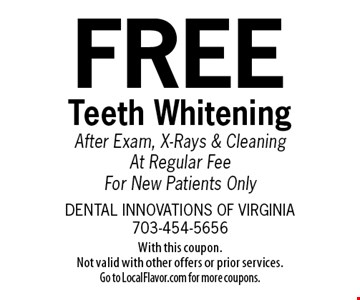Free Teeth Whitening After Exam, X-Rays & Cleaning. At Regular Fee. For New Patients Only. With this coupon. Not valid with other offers or prior services. Go to LocalFlavor.com for more coupons.