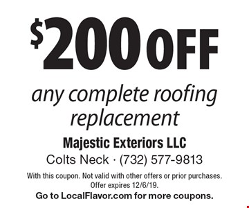 $200 off any complete roofing replacement. With this coupon. Not valid with other offers or prior purchases. Offer expires 12/6/19. Go to LocalFlavor.com for more coupons.