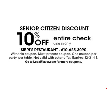 SENIOR CITIZEN DISCOUNT 10% Off entire check, dine in only. With this coupon. Must present coupon. One coupon per party, per table. Not valid with other offer. Expires 12-31-18. Go to LocalFlavor.com for more coupons.