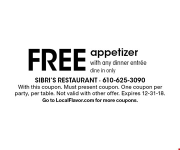 FREE appetizer with any dinner entree, dine in only. With this coupon. Must present coupon. One coupon per party, per table. Not valid with other offer. Expires 12-31-18. Go to LocalFlavor.com for more coupons.