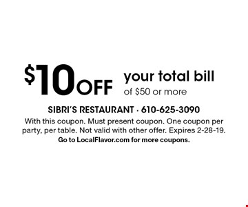 $10 Off your total bill of $50 or more. With this coupon. Must present coupon. One coupon per party, per table. Not valid with other offer. Expires 2-28-19. Go to LocalFlavor.com for more coupons.
