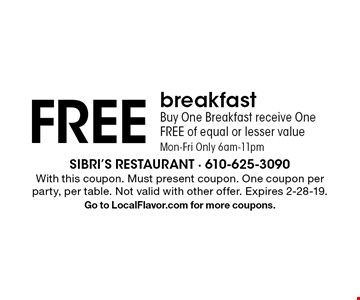 FREE breakfast. Buy One Breakfast receive One FREE of equal or lesser value. Mon-Fri Only 6am-11pm. With this coupon. Must present coupon. One coupon per party, per table. Not valid with other offer. Expires 2-28-19. Go to LocalFlavor.com for more coupons.