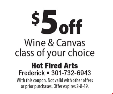 $5 off Wine & Canvas class of your choice. With this coupon. Not valid with other offers or prior purchases. Offer expires 2-8-19.