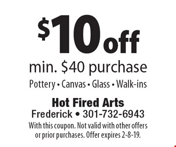 $10 off min. $40 purchase Pottery - Canvas - Glass - Walk-ins. With this coupon. Not valid with other offers or prior purchases. Offer expires 2-8-19.