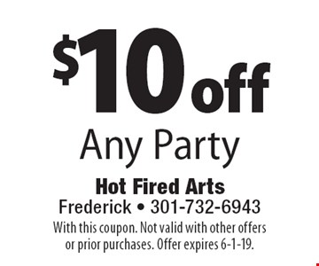 $10 off Any Party. With this coupon. Not valid with other offers or prior purchases. Offer expires 6-1-19.