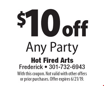 $10 off Any Party. With this coupon. Not valid with other offers or prior purchases. Offer expires 6/21/19.