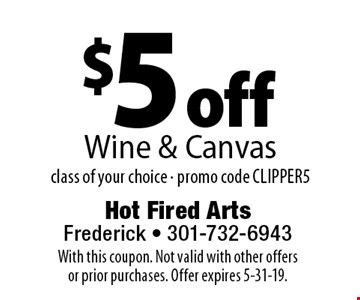 $5 off Wine & Canvas class of your choice - promo code CLIPPER5. With this coupon. Not valid with other offers or prior purchases. Offer expires 5-31-19.
