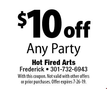 $10 off Any Party. With this coupon. Not valid with other offers or prior purchases. Offer expires 7-26-19.