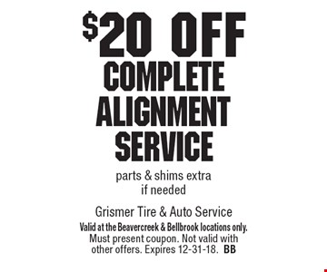 $20 off Complete Alignment Service parts & shims extra if needed. Valid at the Beavercreek & Bellbrook locations only. Must present coupon. Not valid with other offers. Expires 12-31-18.BB