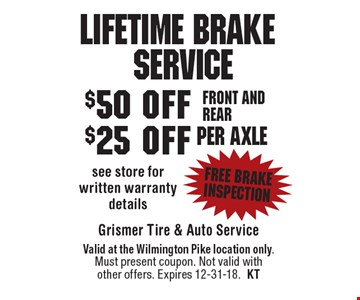 Lifetime Brake	Service $50 off $25 off Front and rear per axle. See store for written warranty details free brake inspection. Valid at the Wilmington Pike location only. Must present coupon. Not valid with other offers. Expires 12-31-18.KT