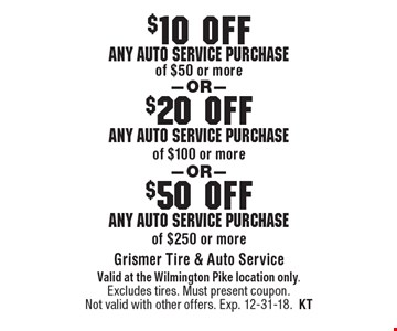 $50 off any auto service purchase of $250 or more. $20 off any auto service purchase of $100 or more. $10 off any auto service purchase of $50 or more. . Valid at the Wilmington Pike location only. Excludes tires. Must present coupon. Not valid with other offers. Exp. 12-31-18.KT